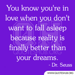 You know you're in love when you don't want to fall asleep because ...