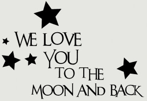 We Love You Quotes We love you to the moon and