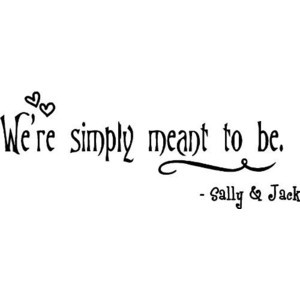 ... quote We're simply meant to be. sally and Jack Skellington cute Wall