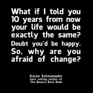 Don't be afraid of change!