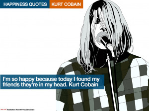 ... today i found my friends – they're in my head. Kurt Cobain[/quote