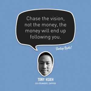 """... money will end up following you."""" – Tony Hsieh, Zappos Co-Founder"""