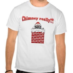 Sarcastic Sayings Funny Christmas Chimney Really? T-shirts