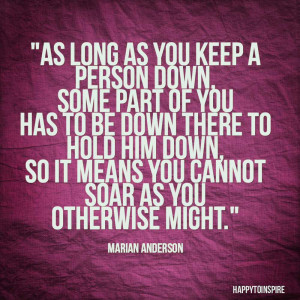 As+long+as+you+keep+a+person+down,+some+part+of+you+has+to+be+down ...