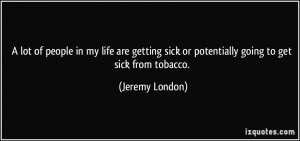of people in my life are getting sick or potentially going to get sick ...