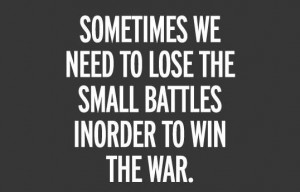 The Small Battles In Order To Win The War.