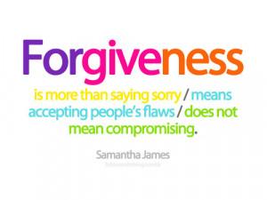 Forgiveness is more than saying sorry... ~ samantha james