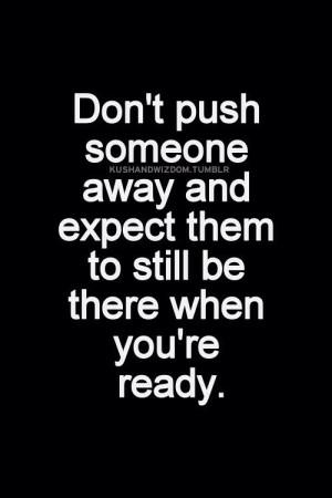 Don't push someone away