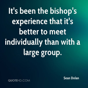 ... Better To Meet Individually Than With A Large Group. - Sean Dolan