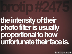 brotip #2475 the intensity of their photo filter is usually ...