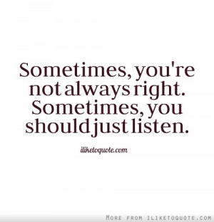 Sometimes, you're not always right. Sometimes, you should just listen.