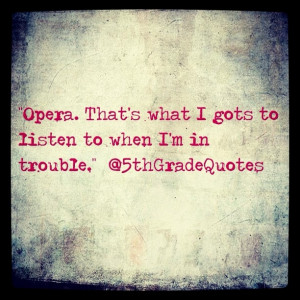 5th Grade Quotes #opera #trouble