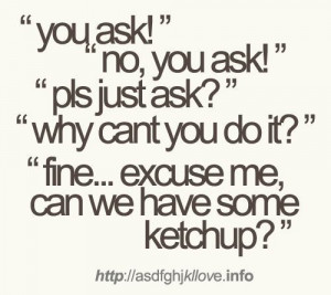 funny, ketchup, lol, no you ask, quotes