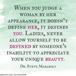 you judge a woman by her appearance, it doesn't define her, it defines ...