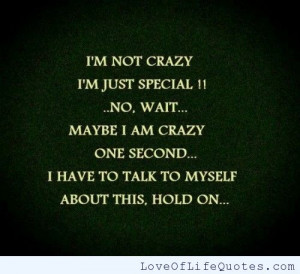 ... our own special way if you think i m crazy now i am crazy i am crazy