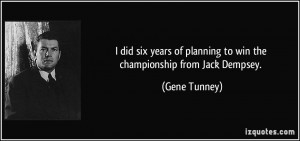 of planning to win the championship from Jack Dempsey. - Gene Tunney ...