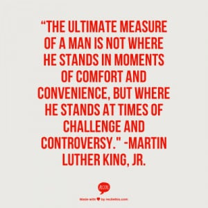 """... at times of challenge and controversy.""""—Martin Luther King, Jr"""
