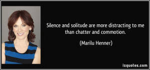 Silence and solitude are more distracting to me than chatter and ...