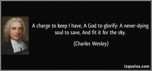 charge to keep I have, A God to glorify: A never-dying soul to save ...