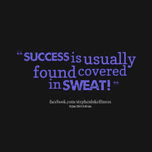 Quotes Picture: success is usually found covered in sweat!
