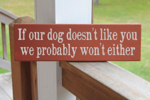 Dog Wood Sign, Funny Dog Sign, If Our Dog Doesn't Like You We Probably ...