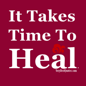 It Takes Time To Heal .