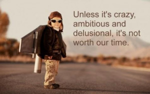 Home > Quotes > Quote on being ambitious and crazy