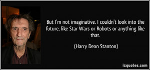 But I'm not imaginative. I couldn't look into the future, like Star ...