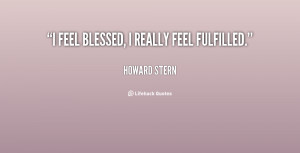 File Name : quote-Howard-Stern-i-feel-blessed-i-really-feel-fulfilled ...