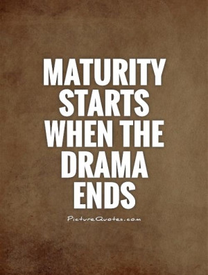 Drama Quotes Maturity Quotes Drama Queen Quotes