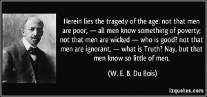 Herein lies the tragedy of the age: not that men are poor, — all men ...