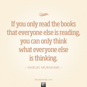 Quote by Haruki Murakami - If you only read the books that everyone ...