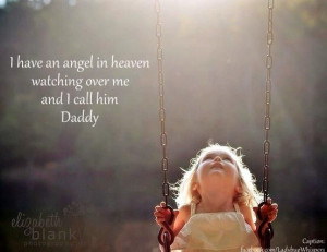 have an angel in heaven watching over me and I call him Daddy. (49 ...