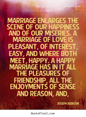 Happy Marriage Quotes marriage enlarges the scene