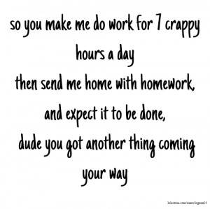 so you make me do work for 7 crappy hours a day then send me home with ...