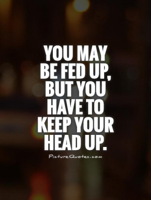 So Fed Up Quotes
