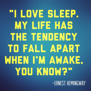 ... the tendency to fall apart when i m awake you know ernest hemingway