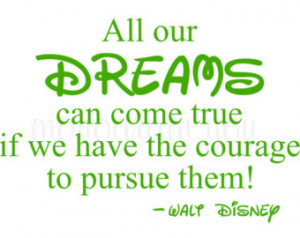 Quote Wall Decal 'A ll our Dreams can come true if we have the courage ...