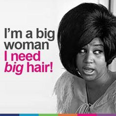 big woman, I need big hair!