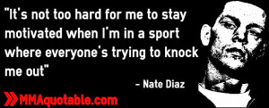 It's not too hard for me to stay motivated when I'm in a sport where ...