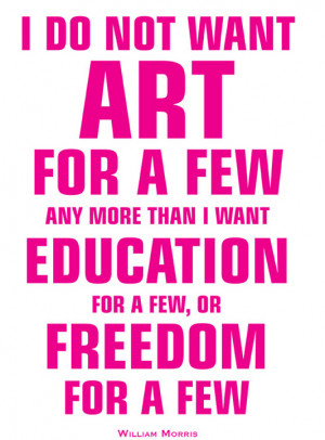 do not want ART for a few.. (William Morris)
