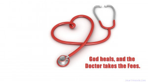 God heals and the doctor takes the fees