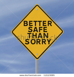 Better Safe Than Sorry ""