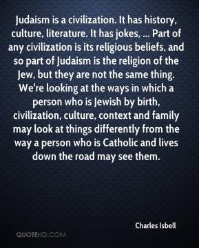 of any civilization is its religious beliefs, and so part of Judaism ...