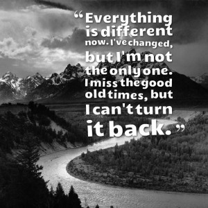 Quotes Picture: everything is different now i've changed, but i'm not ...