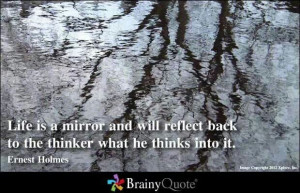 Life Is a Mirror - Ernest Holmes