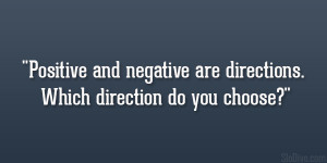 Positive and negative are directions. Which direction do you choose ...