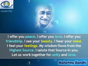 Mahatma Gandhi quotes: I offer you peace. I offer you love. I offer ...
