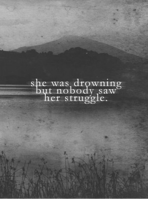 Quotes About Depression And Pain She was drowning but nobody