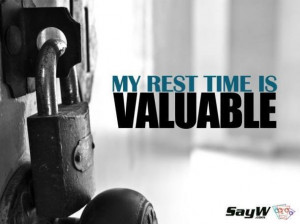 My rest time is valuable.
